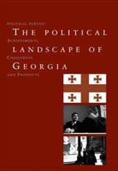 The Political Landscape of Georgia: Political Parties: Achievements, Challenges, and Prospects - Nodia, Ghia / Scholtbach, Alvaro Pinto