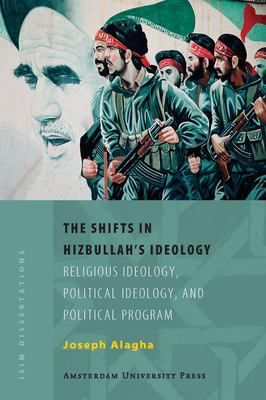The Shifts in Hizbullah's Ideology: Religious Ideology, Political Ideology, and Political Program 9789053569108