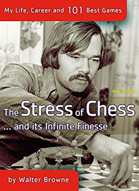 The Stress of Chess: My Life, Career and 101 Best Games 9789056913823