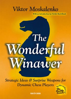 The Wonderful Winawer: Strategic Ideas & Surprise Weapons for Dynamic Chess Players 9789056913274