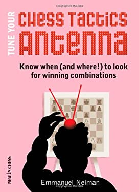 Tune Your Tactics Antenna: Know When (and Where!) to Look for Winning Combinations 9789056914042