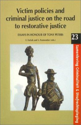 Victim Policies and Criminal Justice on the Road to Restorative Justice: Essays in Honour of Tony Peters 9789058671813