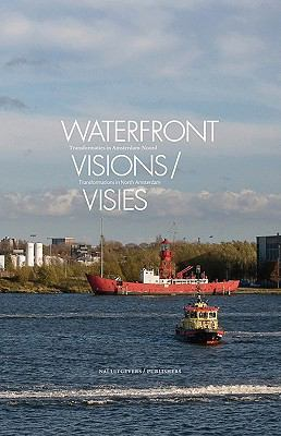 Waterfront Visions/Visies: Tranformations in North Amsterdam/Transformaties in Amsterdam-Noord 9789056627300