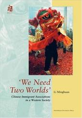 'We Need Two Worlds': Chinese Immigrant Associations in a Western Society - Minghuan, Li / Li, Ming-Huan / Li, Minghuan