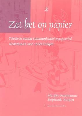 Zet Het Op Papier: Schrijven Vanuit Communicatief Perspectief, Nederlands Coor Anderstaligen - Asscheman, Marijke / Kuijper, Stephanie