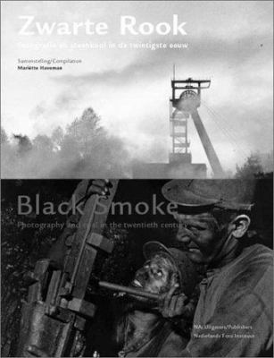 Zwarte Rook/Black Smoke: Fotografie En Steenkool In de Twintigste Eeuw/Photography And Coal In The Twentieth Century 9789056622749