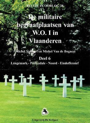 de Militaire Begraffplaatsen Van W.O.I.-6: Deel 6: Langemark, Passendale, Noord, Eindoffensieff 9789058680129
