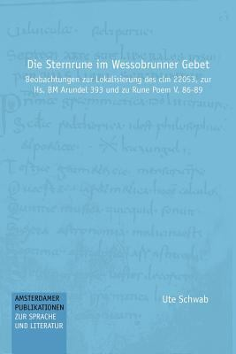 Die Sternrune Im Wessobrunner Gebet: Beobachtungen Zur Lokalisierung Des CLM 22053, Zur HS. Bm Arundel 393 Und Zu Rune Poem V. 86-89 9789062031412