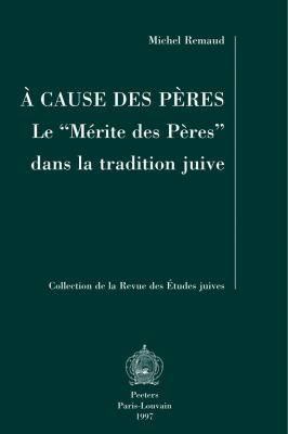 A Cause Des Peres Le 'Merite Des Peres' Dans La Tradition Juive 9789068319699