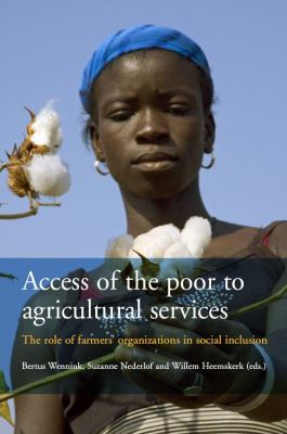 Access of the Poor to Agricultural Services: The Role of Farmers' Organizations in Social Inclusion 9789068326420