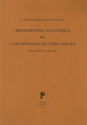 Bibliographie Analytique de L'Archeologie de L'Iran Ancien: Supplement 2: 1981-1985