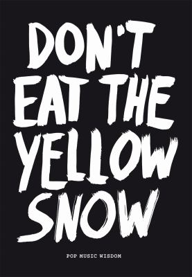 Don't Eat the Yellow Snow: Pop Music Wisdom 9789063692889