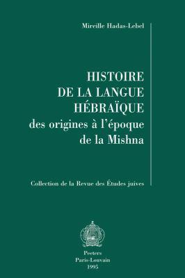Histoire de la Langue Hebraique: Des Origines A L'Epoque de la Mishna 9789068317114
