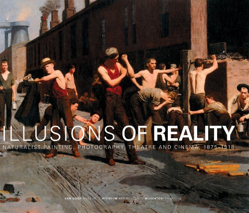 Illusions of Reality: Naturalist Painting, Photography, Theatre and Cinema, 1875-1918 9789061539414
