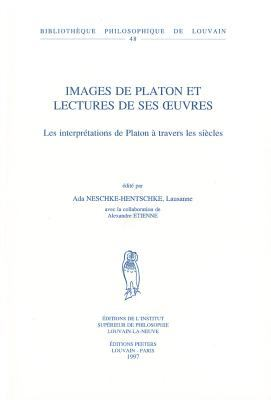 Images de Platon Et Lectures de Ses Euvres: Les Interpretations de Platon A Travers les Siecles 9789068318791