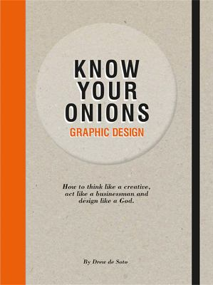 Know Your Onions - Graphic Design: How to Think Like a Creative, ACT Like a Businessman and Design Like a God 9789063692582