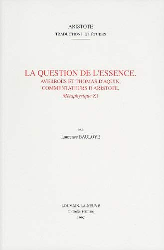 La Question de L'Essence: Averroes Et Thomas D'Aquin, Commentateurs D'Aristote, Metaphysique Z1 9789068318944