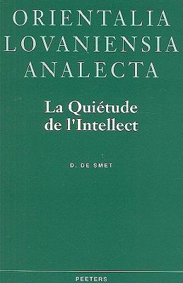 La Quietude de L'Intellect: Neoplatonisme Et Gnose Ismaelienne Dans L'Oeuvre de Ahmid Ad-Din Al-Kirmani (Xe/XIe s.) 9789068316926