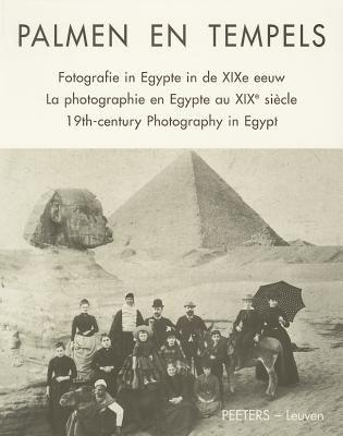 Palmen En Tempels. Fotografie in Egypte in de Xixe Eeuw. La Photographie En Egypte Au Xixe Siecle. Xixth-Century Photography in Egypt. 9789068316278