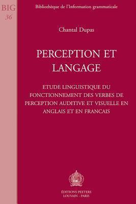 Perception Et Langage Etude Linguistique Du Fonctionnement Des Verbes de Perception Auditive Et Visuelle En Anglais Et En Francais 9789068319026