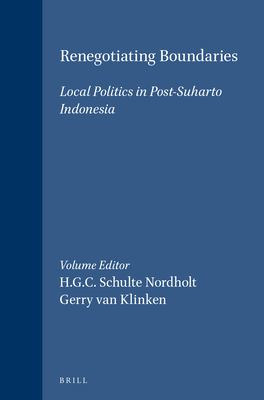Renegotiating Boundaries: Local Politics in Post-Soeharto Indonesia 9789067182836