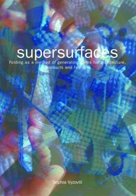 Supersurfaces: Folding as a Method of Generating Forms for Architecture, Products and Fashion 9789063691219