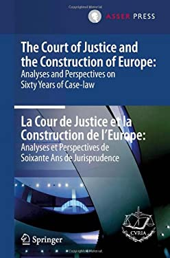 The Court of Justice and the Construction of Europe: Analyses and Perspectives on Sixty Years of Case-Law - La Cour de Justice Et La Construction de L 9789067048965