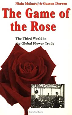 The Game of the Rose: The Third World in the Global Flower Trade 9789062249817