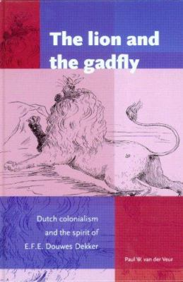 The Lion and the Gadfly: Dutch Colonialism and the Spirit of E.F.E. Douwes Dekker 9789067182423
