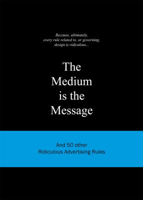 The Medium Is the Message: And 50 Other Ridiculous Advertising Rules 9789063692155