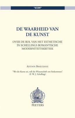 de Waarheid Van de Kunst. Over de Rol Van Het Esthetische in Schellings Romantische Moderniteitskritiek. 9789068318869