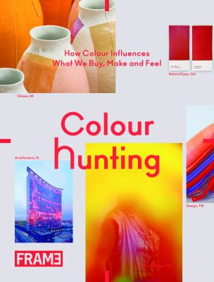 Colour Hunting: How Colour Influences What We Buy, Make and Feel 9789077174272