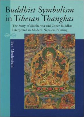 Buddhist Symbolism in Tibetan Thangkas: The Story of Siddhartha and Other Buddhas Interpreted in Modern Nepalese Painting 9789074597449