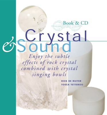 Crystal & Sound: Enjoy the Subtle Effects of Rock Crystals Combined with Crystal Singing Bowls [With Includes a 60-Minute CD of Crystal Singing Bowl] 9789074597708