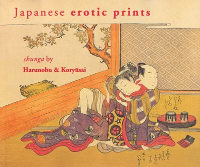 Japanese Erotic Prints: Shunga by Harunobu and Koryasai 9789074822374