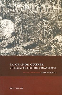 La Grande Guerre: Un Siecle de Fictions Romanesques 9789070489168