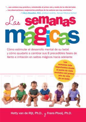 Las Semanas Mgicas. Cmo Estimular El Desarrollo Mental de Su Beb y Cmo Ayudarlo a Cambiar Sus 8 Precedibles Fases de Llanto E Irritacin En Saltos Mgic 9789079208029