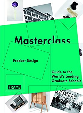 Masterclass Product Design: Guide to the World's Leading Graduate Schools 9789077174715