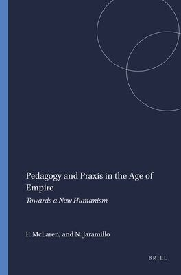 Pedagogy and Praxis in the Age of Empire: Towards a New Humanism 9789077874844