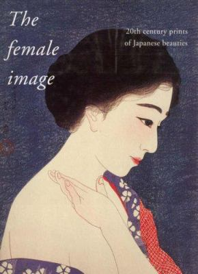 The Female Image: 20th Century Japanese Prints of Japanese Beauties. 9789074822206