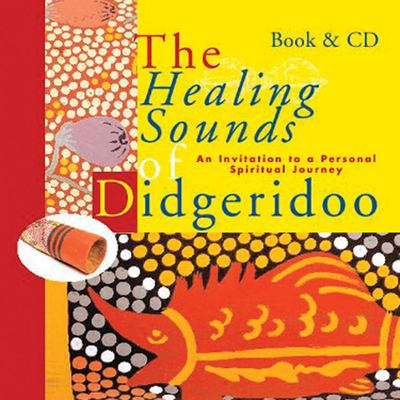 The Healing Sounds of the Didgeridoo: An Invitation to a Personal Spiritual Journey 9789074597487