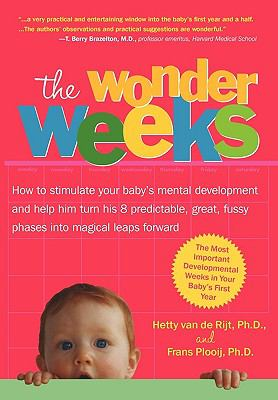 The Wonder Weeks. How to Stimulate Your Baby's Mental Development and Help Him Turn His 8 Predictable, Great, Fussy Phases Into Magical Leaps Forward 9789079208012