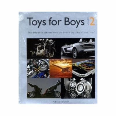 Toys for Boys, Volume 2: The Difference Between Men and Boys Is the Price of Their Toys 9789079761029