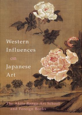 Western Influence on Japanese Art: The Akita Ranga Art School and Foreign Books 9789074822640