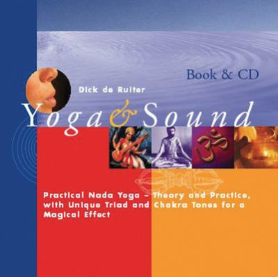 Yoga & Sound: Practical NADA Yoga-Theory and Practice with Unique Triad and Chakra Tones for a Magical Effect 9789074597913