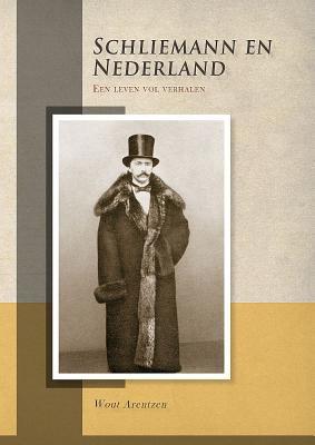 Schliemann En Nederland. Een Leven Vol Verhalen 9789088900914