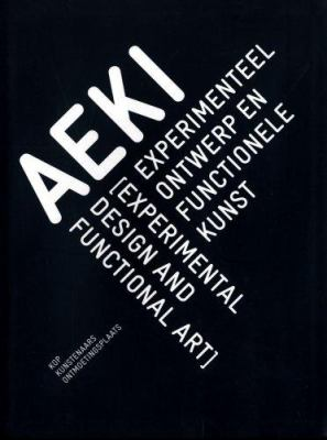 Aeki: Experimenteel Ontwerp En Functionele Kunst/Experimental Design And Functional Art 9789086900381