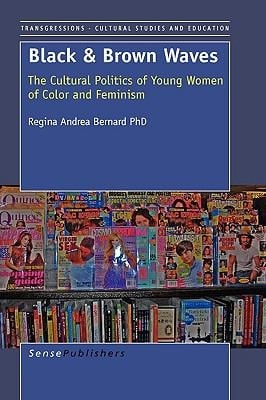 Black and Brown Waves: The Cultural Politics of Young Women of Color and Feminism 9789087908096