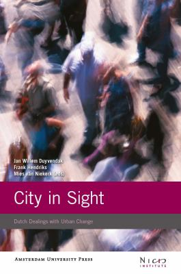 City in Sight: Dutch Dealings with Urban Change 9789089641694