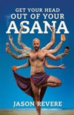 Get Your Head Out of Your Asana: The Yoga Book That Isn't